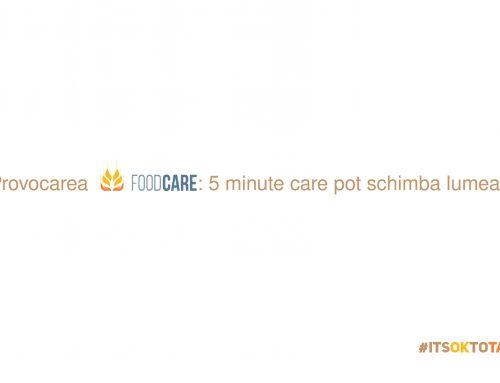 Provocarea FoodCare: 5 minute care pot schimba lumea in bine